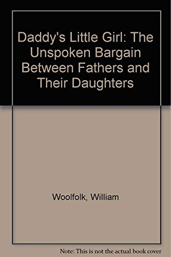 Daddy's Little Girl: The Unspoken Bargain Between Fathers and Their Daughters (0131962795) by William Woolfolk; Donna Woolfolk Cross