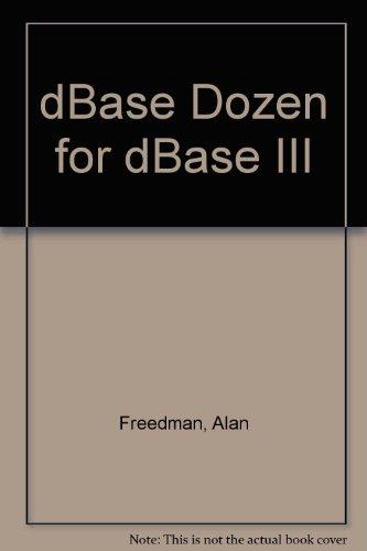 dBase Dozen for dBase III (An Alan Freedman microguide): Freedman, Alan