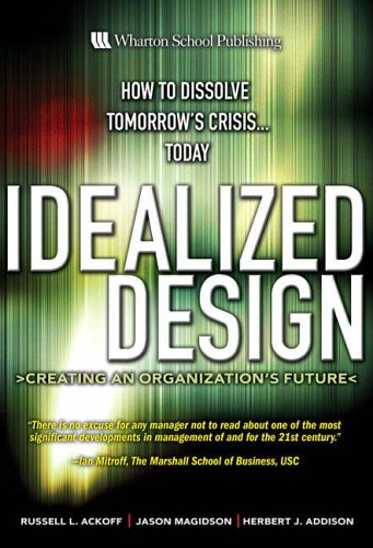9780131963634: Idealized Design: How to Dissolve Tomorrow's Crisis...Today