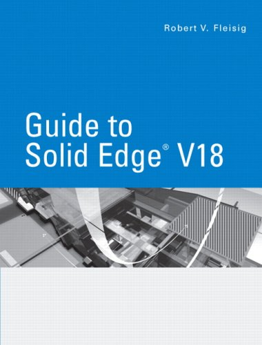 Guide To Solid Edge(R) V18 (Paperback): Robert V. Fleisig