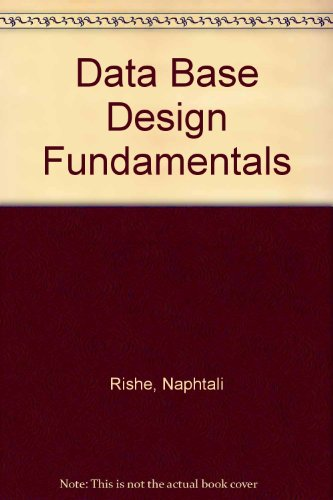 9780131967915: Database Design Fundamentals: A Structured Introduction to Databases and Structured Application Design Methodology