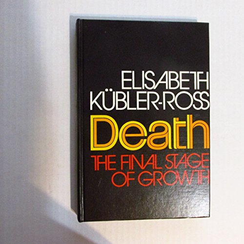 Death: The Final Stage of Growth (Human development books): Kubler-Ross, Elisabeth