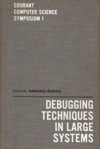 Debugging Techniques in Large Systems (Courant Computer Science Symposium 1): Rustin, Randall, ...