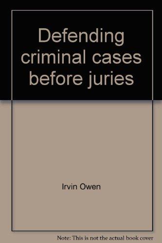 Defending criminal cases before juries: A common sense approach: Owen, Irvin