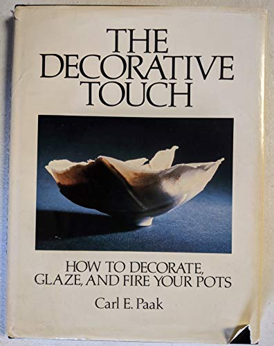 9780131980853: The Decorative Touch: Decorating, Glazing, and Firing Your Pots (Creative Handicrafts Series)