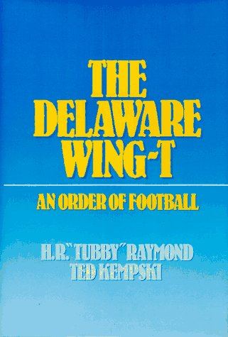 The Delaware Wing-T: An Order of Football: Harold R. Raymond; Ted Kempski