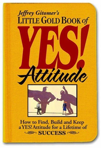 9780131986473: Little Gold Book of YES! Attitude: How to Find, Build and Keep a YES! Attitude for a Lifetime of SUCCESS (Jeffrey Gitomer's Little Books)