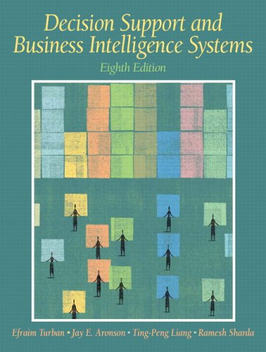 Decision Support and Business Intelligence Systems (8th Edition): Efraim Turban, Jay E. Aronson, ...