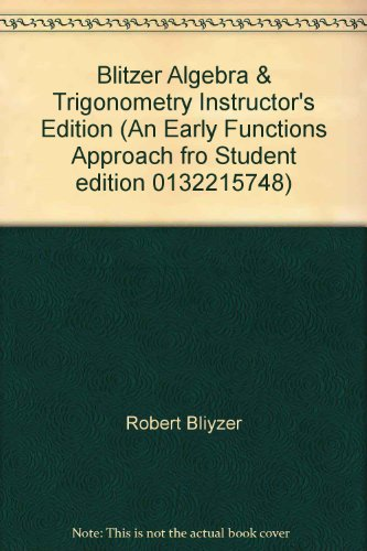 9780131987944: Blitzer Algebra & Trigonometry Instructor's Edition (An Early Functions Approach fro Student edition 0132215748)