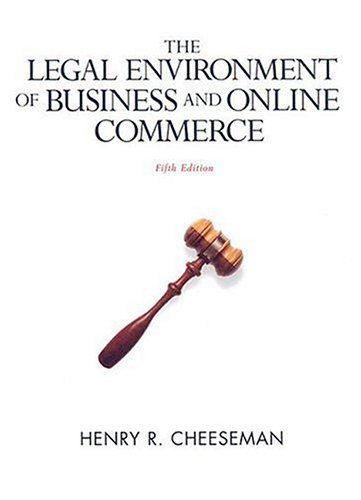 9780131991095: The Legal Environment of Business and Online Commerce: Business Ethics, E-commerce, Regulatory, and International Issues