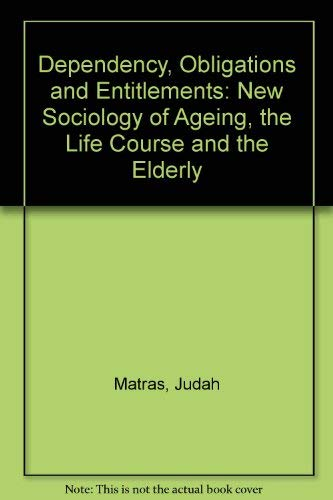 9780131993167: Dependency, Obligations, and Entitlements: A New Sociology of Aging, the Life Course, and the Elderly
