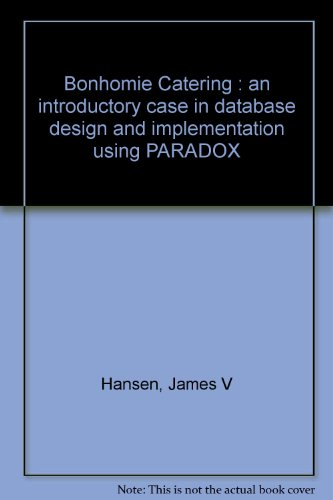 9780132008174: Bonhomie Catering : an introductory case in database design and implementation using PARADOX