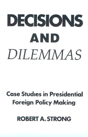 9780132009089: Decisions and Dilemmas: Case Studies In Presidential Foreign Policy Making