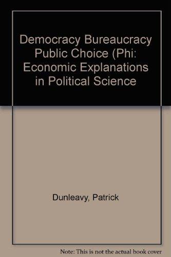 9780132011464: Democracy, Bureaucracy, and Public Choice: Economic Explanations in Political Science