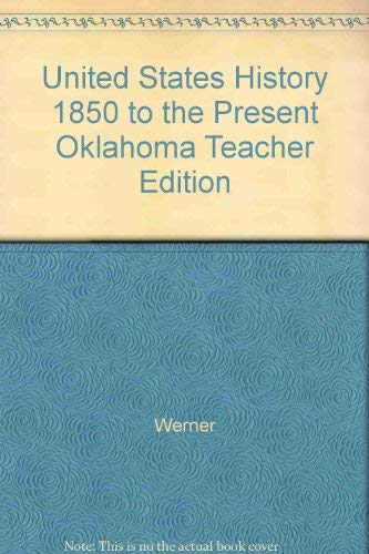 United States History 1850 to the Present Oklahoma Teacher Edition: Werner