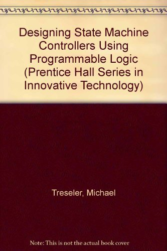 9780132029384: Designing State Machine Controllers Using Programmable Logic (Prentice Hall Series in Innovative Technology)