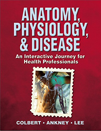 9780132050739: Anatomy, Physiology, & Disease: An Interactive Journey for Health Professionals