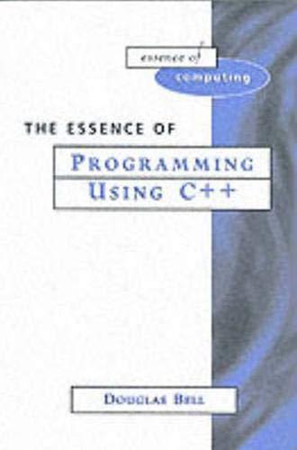 9780132061865: Essence of Programming Using C++ (Prentice-Hall Essence of Computing)