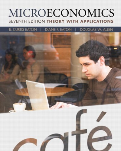 Microeconomics: Theory with Applications (7th Edition): B. Curtis Eaton,