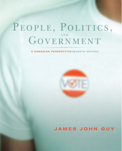 People, Politics and Government: A Canadian Perspective,: James John Guy
