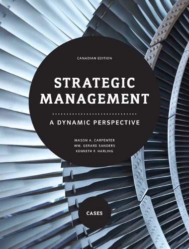 Strategic Management: A Dynamic Perspective - Cases,: Mason A. Carpenter,