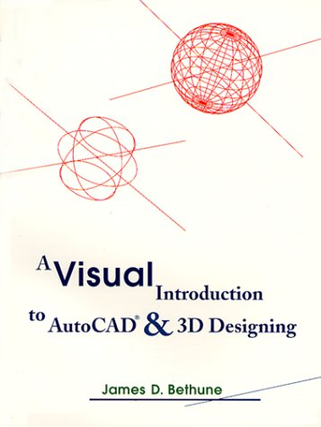 9780132072755: Visual Introduction to AutoCAD & 3D Designing, A