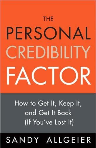 The Personal Credibility Factor: How to Get It, Keep It, and Get It Back (If You've Lost It): ...