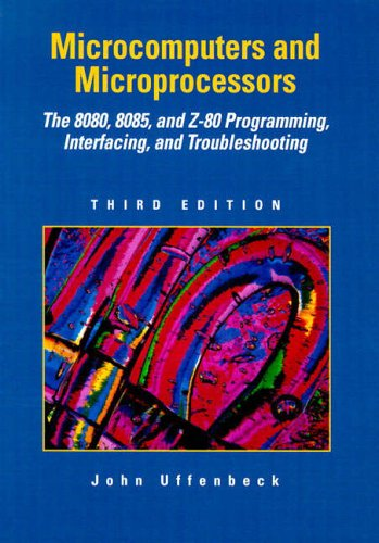 9780132091985: Microcomputers and Microprocessors: The 8080, 8085, and Z-80 Programming, Interfacing, and Troubleshooting (3rd Edition)
