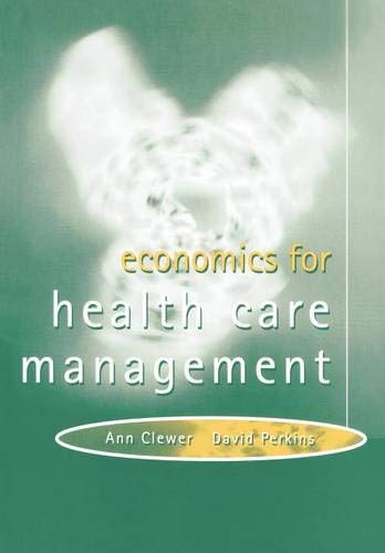 Economics for health care management (0132094614) by Clewer, Ann D. E.; Perkins, David