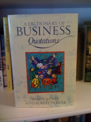 A Dictionary of Business Quotations (0132101548) by Simon, James; Parker, Robert