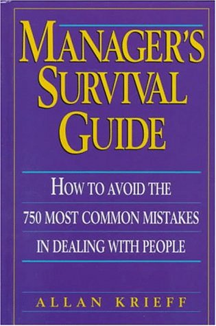 9780132107662: Manager's Survival Guide: How to Avoid the 750 Most Common Mistakes in Dealing with People