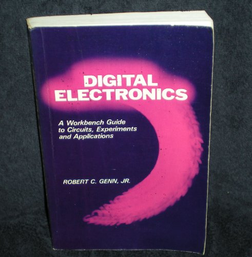 9780132125307: Digital Electronics: A Workbench Guide to Circuits, Experiments and Applications