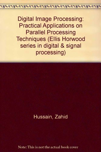 9780132132732: Digital Image Processing: Practical Applications on Parallel Processing Techniques (Ellis Horwood series in digital & signal processing)