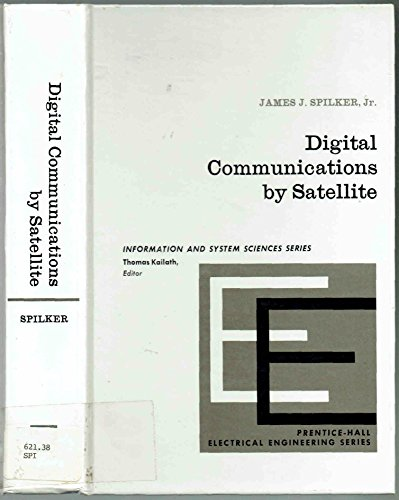 Digital Communications by Satellite (Prentice-Hall Information Theory: James J. Spilker