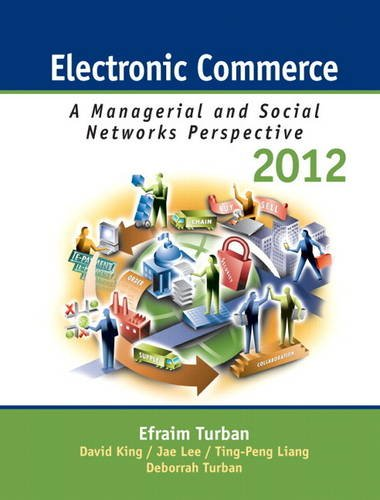 Electronic Commerce 2012: Managerial and Social Networks: Efraim Turban, David