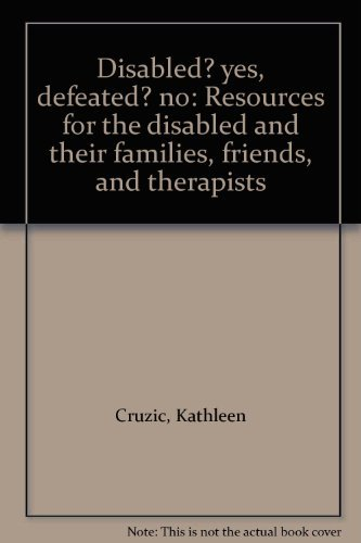 9780132156738: Disabled? yes, defeated? no: Resources for the disabled and their families, friends, and therapists