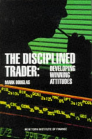 9780132157575: The Disciplined Trader: Developing Winning Attitudes