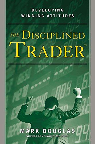 The Disciplined Trader: Developing Winning Attitudes: Douglas, Mark