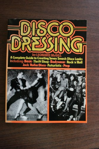 9780132158305: Disco Dressing: A Complete Guide for Men and Women on How to Create Seven Smash Disco Looks ...