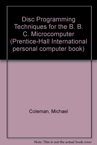9780132159302: Disc Programming Techniques for the B. B. C. Microcomputer (Prentice-Hall International personal computer book)