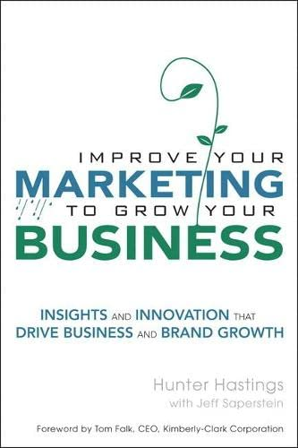 9780132161626: Improve Your Marketing to Grow Your Business: Insights and Innovation That Drive Business and Brand Growth