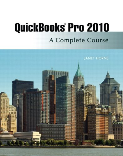 Quickbooks Pro 2010: A Complete Course and QuickBooks 2010 Software, 11th Edition: Horne, Janet
