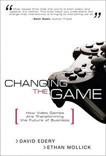 9780132171472: Changing the Game: How Video Games Are Transforming the Future of Business (paperback)