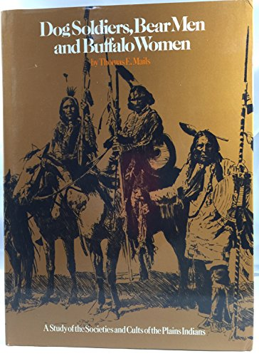 Dog Soldiers, Bear Men and Buffalo Women, a Study of the Societies and Cults of the Plains Indians:...
