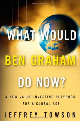 9780132173230: What Would Ben Graham Do Now?: A New Value Investing Playbook for a Global Age