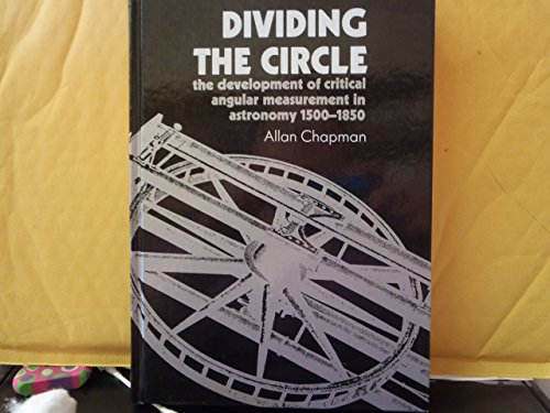 Dividing the Circle: the development of critical angular measurement in astronomy 1500-1850.: ...