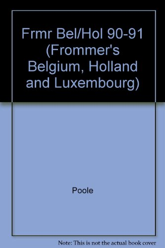 Belgium, Holland & Luxembourg Frommer's 1990 - 1991: Poole, Susan: