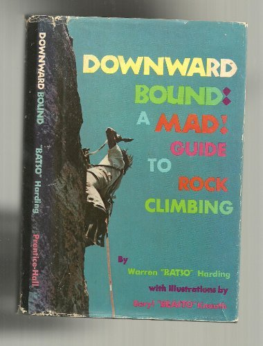 9780132188838: Downward bound: A mad guide to rock climbing