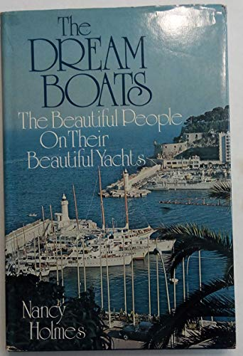 The Dream Boats : the Beautiful People on Their Beautiful Yachts: Nancy Holmes