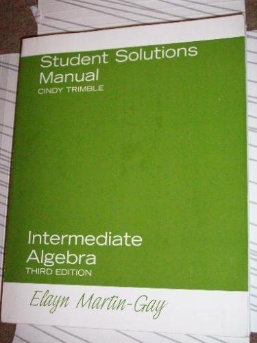Intermediate Algebra, Third Edition (Student Solutions Manual): Elayn Martin-Gay/ Cindy